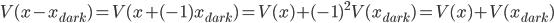 V(x - x_{dark}) = V(x + (-1)x_{dark}) = V(x) + (-1)^{2} V(x_{dark}) = V(x) + V(x_{dark})
