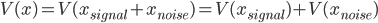V(x) = V(x_{signal} + x_{noise}) = V(x_{signal}) + V(x_{noise})