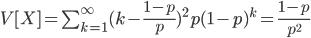 V[ X ] = \sum_{k=1}^\infty ( k - \frac{1 - p}{p} )^2 p ( 1 - p )^k = \frac{1- p}{p^2}