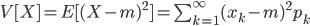 V[X ]=E[ (X - m)^2 ] = \sum_{k=1}^\infty (x_k - m)^2 p_k