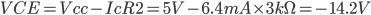 VCE=Vcc-IcR2=5V-6.4mA\times 3k\Omega =-14.2V