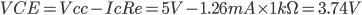 VCE=Vcc-IcRe=5V-1.26mA\times 1k\Omega =3.74V