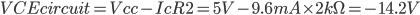 VCEcircuit=Vcc-IcR2=5V-9.6mA\times2k\Omega =-14.2V