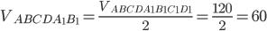 V_{ABCDA_1B_1}=\frac{V_{ABCDA_1B_1C_1D_1}}{2}=\frac{120}{2}=60