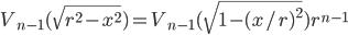V_{n-1}(\sqrt{r^2-x^2}) = V_{n-1}(\sqrt{1-(x/r)^2})r^{n-1}