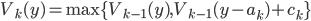 V_k(y) = \mbox{max}\{V_{k - 1}(y), V_{k - 1}(y - a_k) + c_k\}