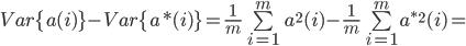 Var\{ a(i)\} - Var\{ a*(i)\} = \frac{1}{m}\sum\limits_{i = 1}^m {{a^2}(i) - \frac{1}{m}\sum\limits_{i = 1}^m {{a^{*2}}(i)} =