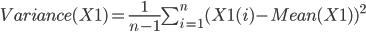 Variance(X 1)=\frac{1}{n-1}\sum_{i=1}^{n} (X1(i)-Mean(X1)) ^{2}