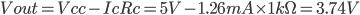 Vout=Vcc-IcRc=5V-1.26mA\times 1k\Omega =3.74V