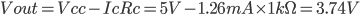 Vout=Vcc-IcRc=5V-1.26mA\times 1k\Omega=3.74V