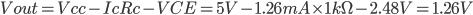 Vout=Vcc-IcRc-VCE=5V-1.26mA\times 1k\Omega -2.48V=1.26V
