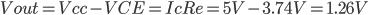 Vout=Vcc-VCE=IcRe=5V-3.74V=1.26V