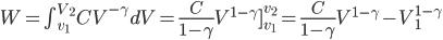 W=\int_{v_{1}}^{V_{2}}CV^{-\gamma }dV=\frac{C}{1-\gamma }V^{1-\gamma }]_{v_{1}}^{v_{2}}=\frac{C}{1-\gamma }V^{1-\gamma }-V_{1}^{1-\gamma }