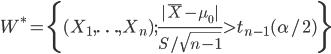 W^* = \{(X_1,\ldots,X_n); \frac{|\bar{X}-\mu_0|}{S/\sqrt{n-1}} > t_{n-1} (\alpha/2) \}