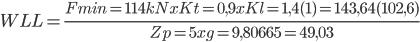 WLL = \frac{Fmin=114kNxKt=0,9xKl=1,4(1)= 143,64 (102,6)}{Zp=5xg=9,80665=49,03}