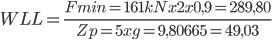 WLL = \frac{Fmin=161kNx2x0,9=289,80}{Zp=5xg=9,80665= 49,03}