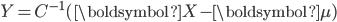 Y = C^{-1}(\boldsymbol{X} - \boldsymbol{\mu})