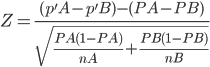 Z=\frac{(p'A-p'B)-(PA-PB)}{\sqrt{\frac{PA(1-PA)}{nA}+\frac{PB(1-PB)}{nB}}}