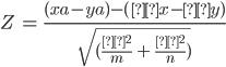Z\ =\ \frac{(xa-ya)-(μx - μy)}{\sqrt{(\frac{σ^2}{m}\ +\ \frac{σ^2}{n})}}