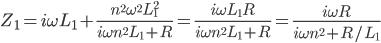 Z_1 = i\omega L_1+\frac{n^2\omega^2L_1^2}{i\omega n^2L_1+R}=\frac{i\omega L_1R}{i\omega n^2L_1+R}=\frac{i\omega R}{i\omega n^2+R/L_1}