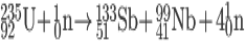 _{92}^{235}\textrm{U} +_{0}^{1}\textrm{n}\rightarrow_{51}^{133}\textrm{Sb}+_{41}^{99}\textrm{Nb}+4_{0}^{1}\textrm{n}