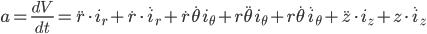 a = \frac{dV}{dt} = \ddot r\cdot i_r + \dot r\cdot \dot i_r + \dot r\dot \theta i_\theta + r\ddot \theta i_\theta + r\dot \theta \dot i_\theta + \ddot z \cdot i_z + z \cdot \dot i_z
