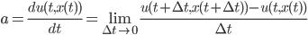 a=\frac{du(t,x(t))}{dt} = \lim_{\Delta t\to 0}\frac{u(t+\Delta t,x(t+\Delta t) )-u(t,x(t))}{\Delta t}