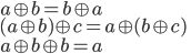 a\oplus b=b\oplus a\\ (a\oplus b)\oplus c=a\oplus(b\oplus c)\\ a \oplus b \oplus b =a