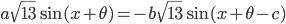 a\sqrt{13}\sin(x+\theta)=-b\sqrt{13}\sin(x+\theta-c)
