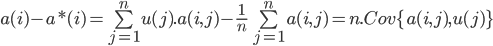 a(i) - a*(i) = \sum\limits_{j = 1}^n {u(j).a(i,j) - } \frac{1}{n}\sum\limits_{j = 1}^n {a(i,j)} = n.Cov\{ a(i,j),u(j)\}