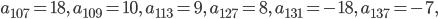 a_{107}=18, \ a_{109}=10, \ a_{113}=9, \ a_{127}=8, \ a_{131}=-18, \ a_{137}=-7,