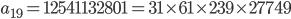 a_{19}=12541 132801 = 31 \times 61 \times 239 \times 27749