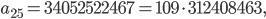 a_{25}=34052522467=109\cdot 312408463,