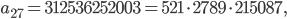 a_{27}=312536252003=521\cdot 2789\cdot 215087,