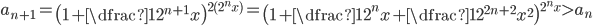 a_{n+1}= \left(1+\dfrac1{2^{n+1}x}\right)^{2(2^nx)}=\left(1+\dfrac1{2^nx}+\dfrac1{2^{2n+2}x^2}\right)^{2^nx} > a_n