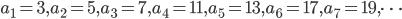 a_1=3, a_2=5, a_3=7, a_4=11, a_5=13, a_6=17, a_7=19, \dots