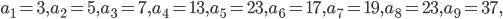 a_1=3, a_2=5, a_3=7, a_4=13, a_5=23, a_6=17, a_7=19, a_8=23, a_9=37,