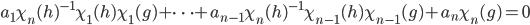 a_1\chi_n(h)^{-1}\chi_1(h)\chi_1(g)+\cdots +a_{n-1}\chi_n(h)^{-1}\chi_{n-1}(h)\chi_{n-1}(g)+a_n\chi_n(g) =0