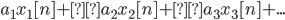 a_1x_1[n] +a_2x_2[n] +a_3x_3[n] + ...