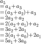 a_5\\ =a_4+a_3\\ =(a_3+a_2)+a_3\\ =2a_3+a_2\\ =2(a_2+a_1)+a_2\\ =3a_2+2a_1\\ =3(a_1+a_0)+2a_1\\ =5a_1+3a_0