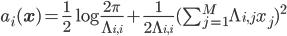 a_i(\mathbf{x}) = \frac{1}{2} \log \frac{2 \pi}{\Lambda_{i, i}} + \frac{1}{2 \Lambda_{i, i}} (\sum_{j=1}^M \Lambda_{i, j} x_j)^2