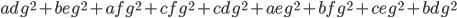 adg^2+beg^2+afg^2+cfg^2+cdg^2+aeg^2+bfg^2+ceg^2+bdg^2