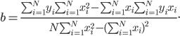 b =frac{sum_{i=1}^{N} y_isum_{i=1}^{N} x_i^2 - sum_{i=1}^{N} x_i sum_{i=1}^{N} y_i x_i} {N sum_{i=1}^{N} x_i^2 - (sum_{i=1}^{N} x_i)^2}.