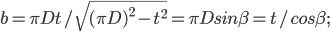 b=\pi Dt/ \sqrt{(\pi D)^{2} - t^{2}} = \pi D sin\beta = t/cos\beta;