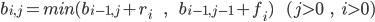 b_{i, j} = min(b_{i-1,j} + r_i \hspace{10}  ,\hspace{10}  b_{i - 1, j - 1} + f_i) \hspace{10} (j > 0\hspace{5},\hspace{5} i > 0)