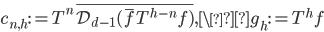 c_{n, h}:=T^n\overline{\mathcal{D}_{d-1}(\overline{f}T^{h-n}f)}, \g_h:=T^hf