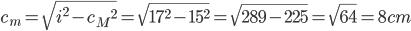 c_m{}=\sqrt{i^{2}-c_M{}^{2}}=\sqrt{17{}^{2}-15{}^{2}}=\sqrt{289-225}=\sqrt{64}=8cm