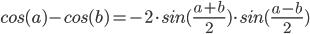 cos(a) - cos(b) = - 2 sin((a+b)/2) sin((a-b)/2)