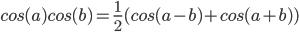 cos(a)cos(b) = 1/2 * (cos(a - b) + cos(a + b))