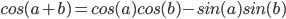cos(a + b) = cos(a)cos(b) - sin(a)sin(b)